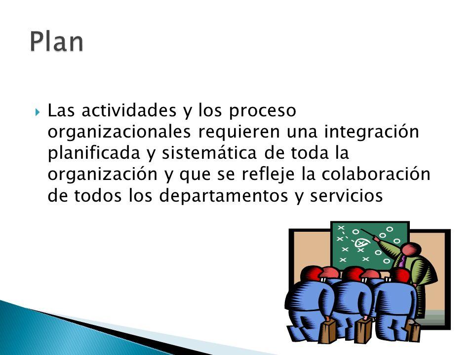 Las actividades y los proceso organizacionales requieren una integración planificada y sistemática de toda la organización y que se refleje la colabor