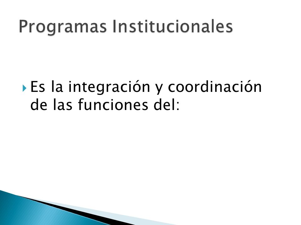 Es la integración y coordinación de las funciones del: