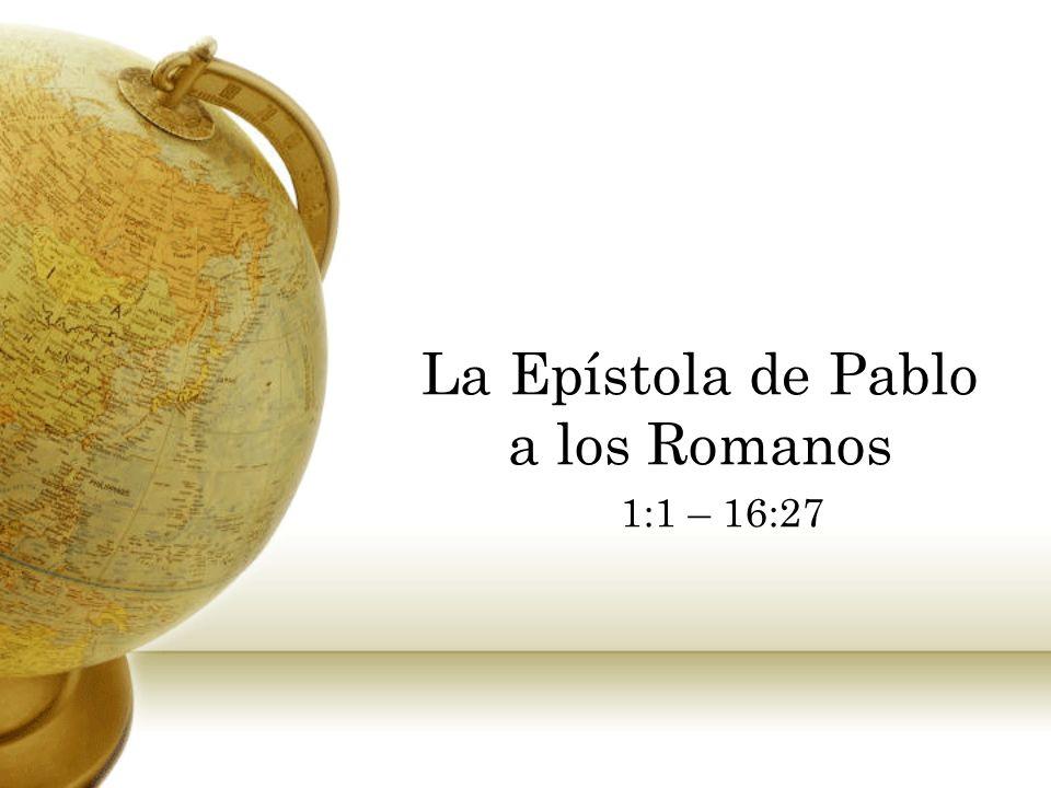 La Epístola de Pablo a los Romanos 1:1 – 16:27
