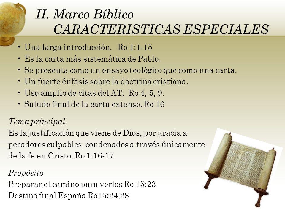 II. Marco Bíblico CARACTERISTICAS ESPECIALES Una larga introducción. Ro 1:1-15 Es la carta más sistemática de Pablo. Se presenta como un ensayo teológ