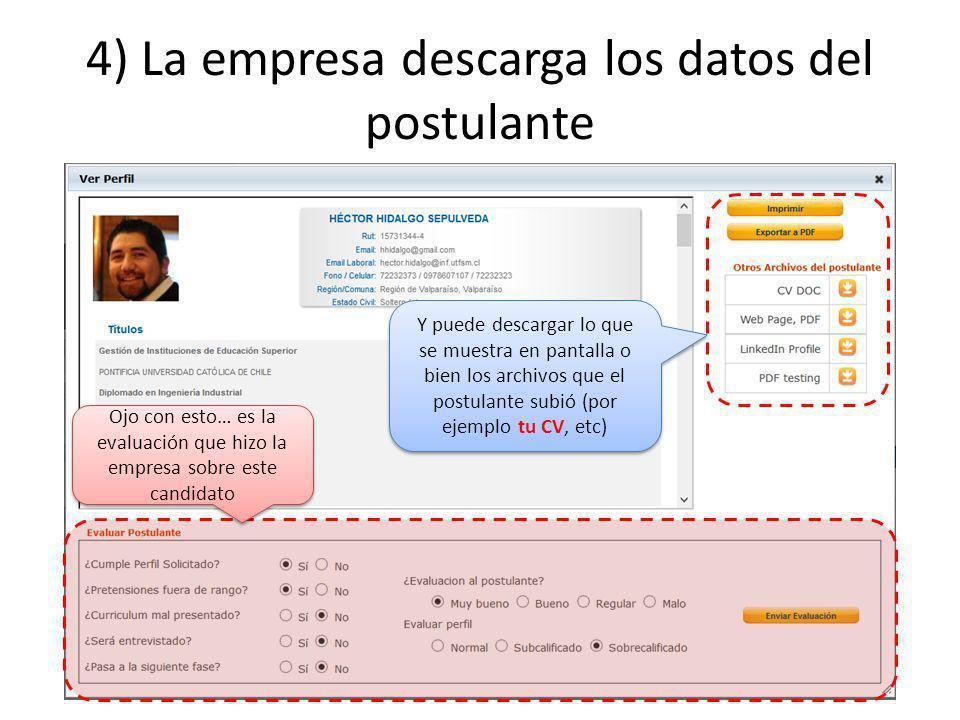 4) La empresa descarga los datos del postulante Y puede descargar lo que se muestra en pantalla o bien los archivos que el postulante subió (por ejemplo tu CV, etc) Ojo con esto… es la evaluación que hizo la empresa sobre este candidato