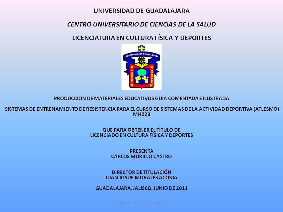 Adaptación a la resistencia UNIVERSIDAD DE GUADALAJARA CENTRO UNIVERSITARIO DE CIENCIAS DE LA SALUD LICENCIATURA EN CULTURA FÍSICA Y DEPORTES PRODUCCI