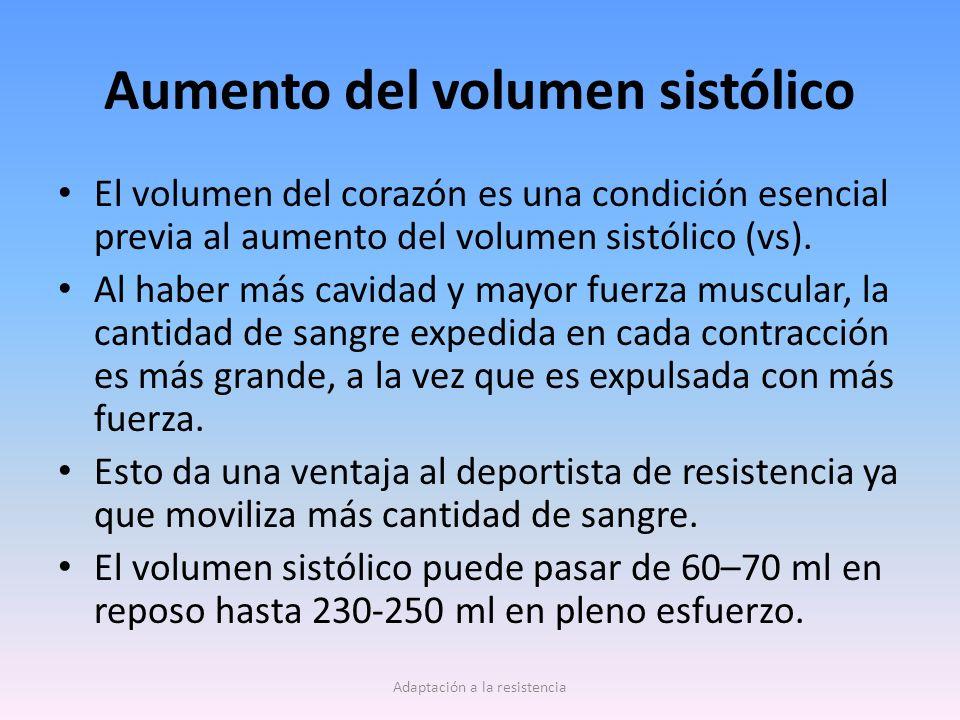 Aumento del volumen sistólico El volumen del corazón es una condición esencial previa al aumento del volumen sistólico (vs). Al haber más cavidad y ma