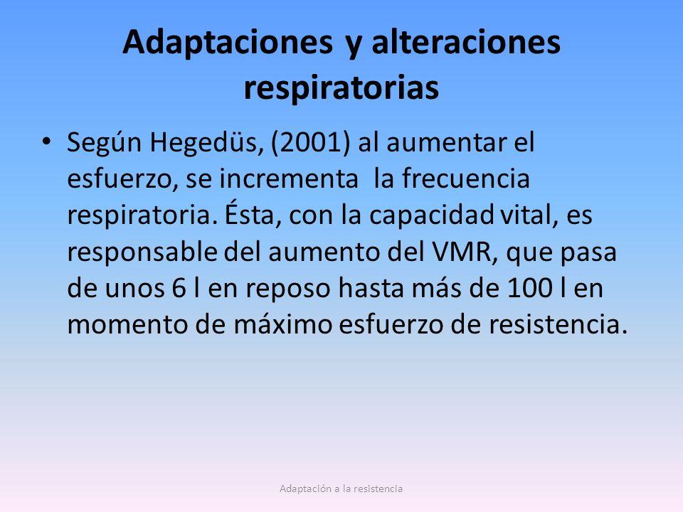 Adaptaciones y alteraciones respiratorias Según Hegedüs, (2001) al aumentar el esfuerzo, se incrementa la frecuencia respiratoria. Ésta, con la capaci