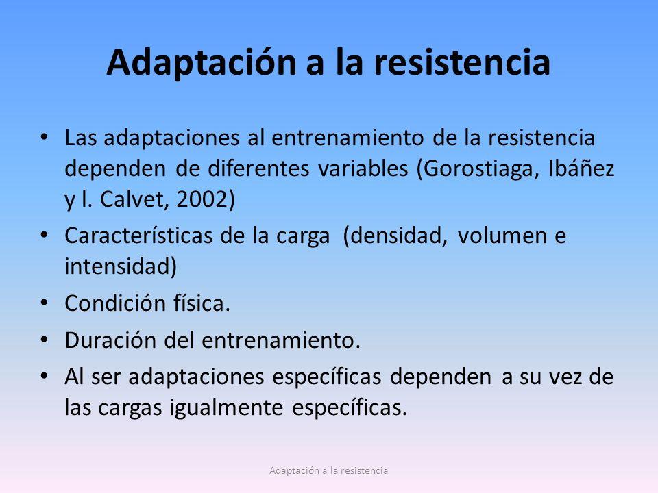 Las adaptaciones al entrenamiento de la resistencia dependen de diferentes variables (Gorostiaga, Ibáñez y l. Calvet, 2002) Características de la carg