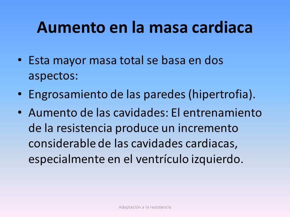 Aumento en la masa cardiaca Esta mayor masa total se basa en dos aspectos: Engrosamiento de las paredes (hipertrofia). Aumento de las cavidades: El en