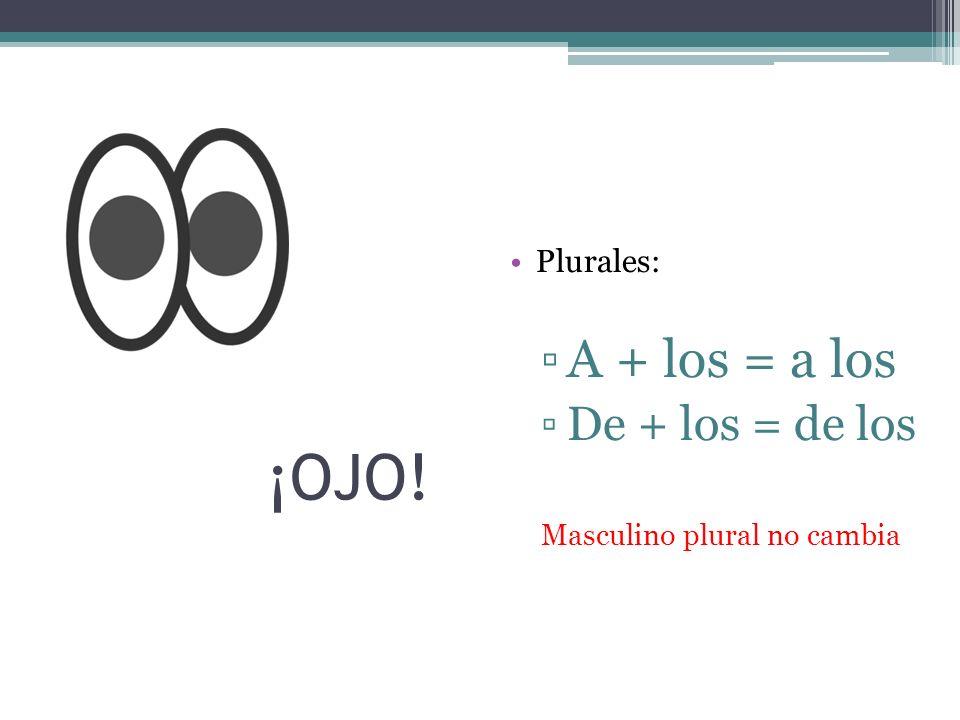 ¡OJO! Plurales: A + los = a los De + los = de los Masculino plural no cambia