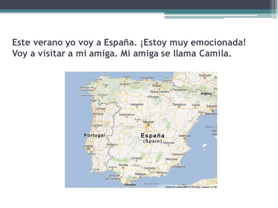 Este verano yo voy a España. ¡Estoy muy emocionada! Voy a visitar a mi amiga. Mi amiga se llama Camila.