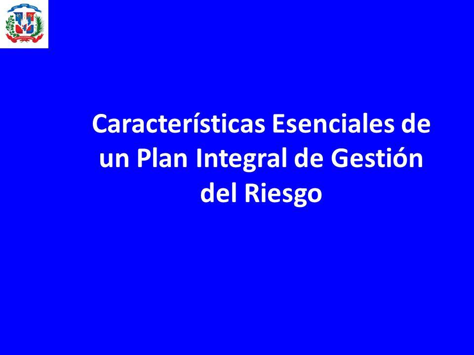 Características Esenciales de un Plan Integral de Gestión del Riesgo