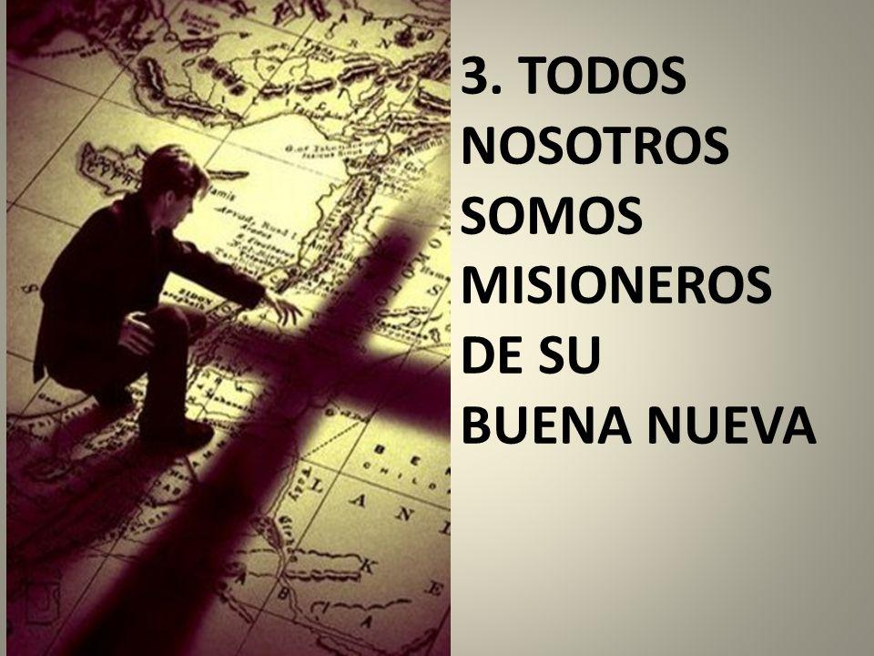 3. TODOS NOSOTROS SOMOS MISIONEROS DE SU BUENA NUEVA