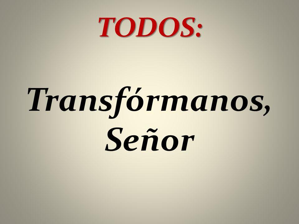 TODOS: Transfórmanos, Señor