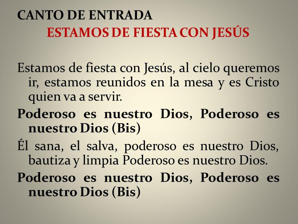 CANTO DE ENTRADA ESTAMOS DE FIESTA CON JESÚS Estamos de fiesta con Jesús, al cielo queremos ir, estamos reunidos en la mesa y es Cristo quien va a ser