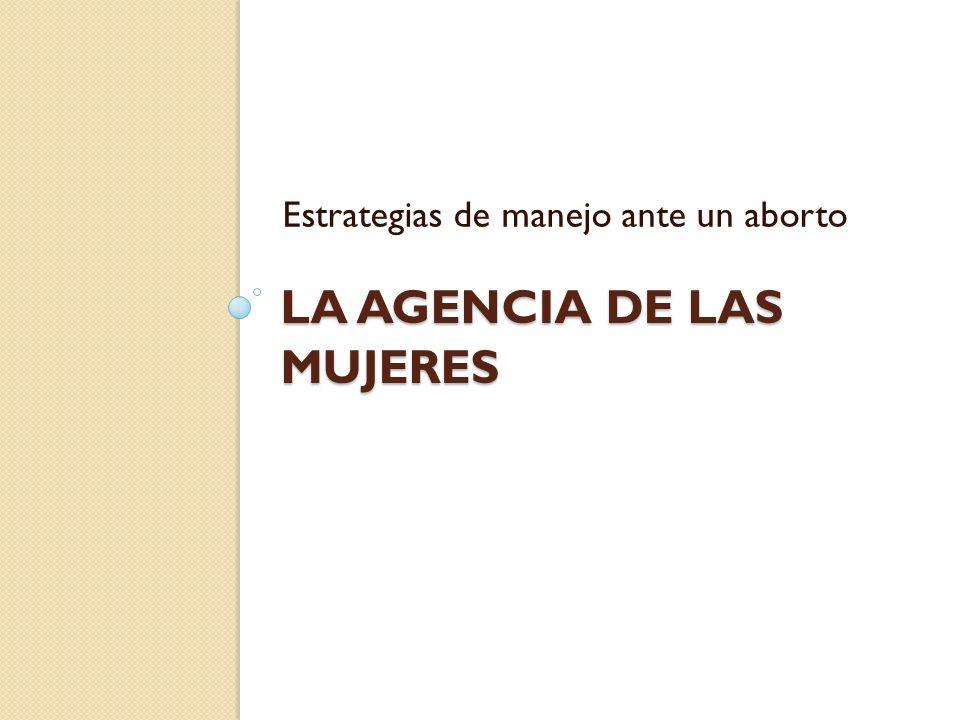 LA AGENCIA DE LAS MUJERES Estrategias de manejo ante un aborto