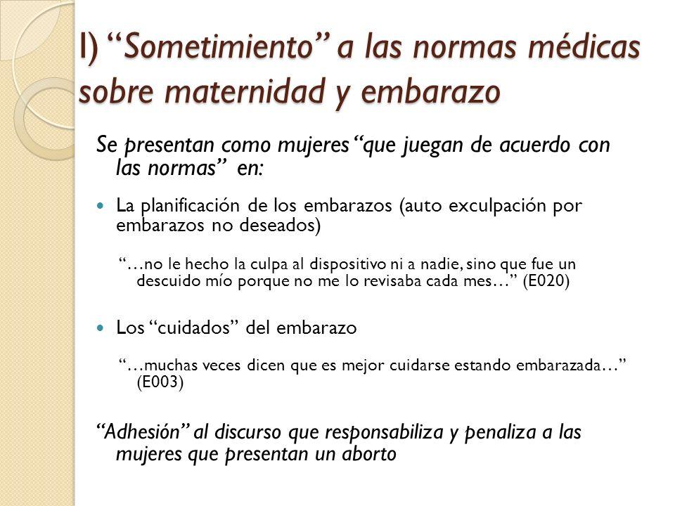 I) Sometimiento a las normas médicas sobre maternidad y embarazo Se presentan como mujeres que juegan de acuerdo con las normas en: La planificación d