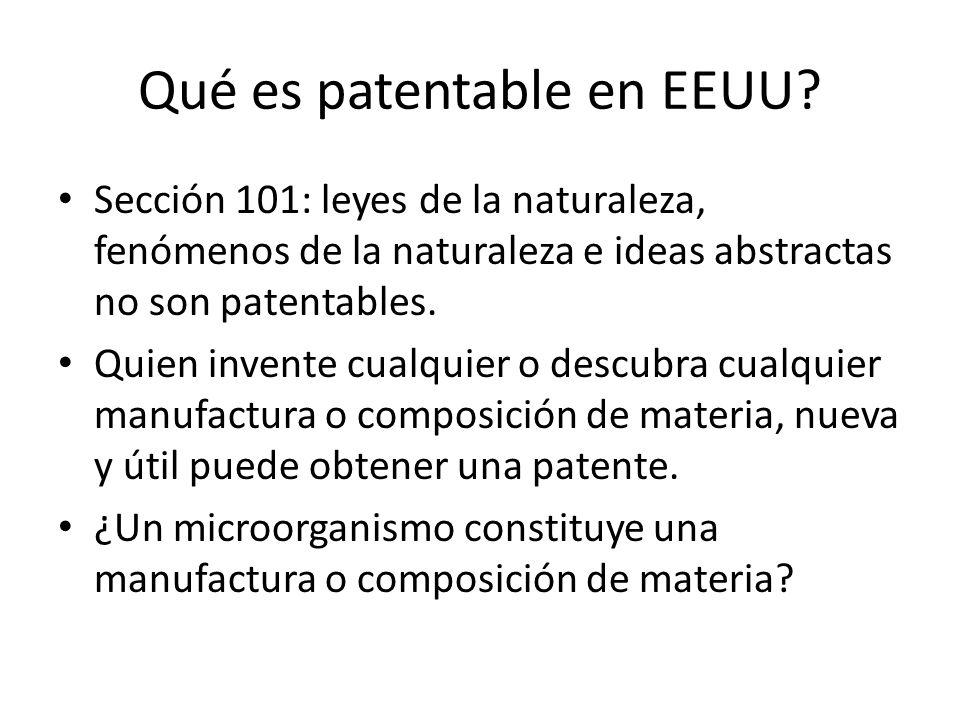 Qué es patentable en EEUU? Sección 101: leyes de la naturaleza, fenómenos de la naturaleza e ideas abstractas no son patentables. Quien invente cualqu