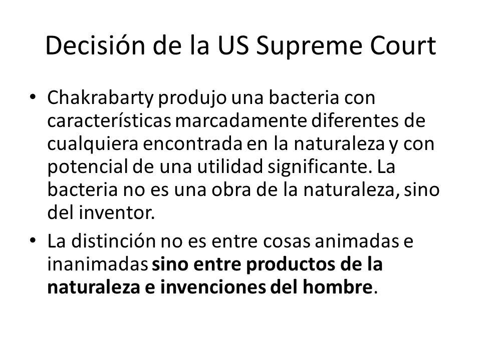 Decisión de la US Supreme Court Chakrabarty produjo una bacteria con características marcadamente diferentes de cualquiera encontrada en la naturaleza