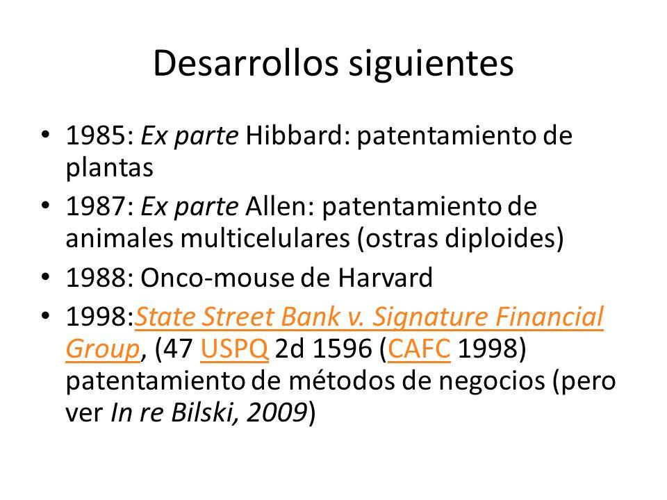 Desarrollos siguientes 1985: Ex parte Hibbard: patentamiento de plantas 1987: Ex parte Allen: patentamiento de animales multicelulares (ostras diploid