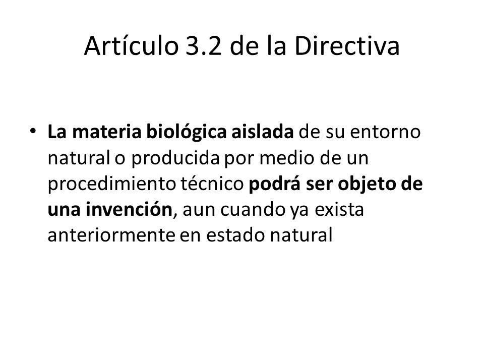 Artículo 3.2 de la Directiva La materia biológica aislada de su entorno natural o producida por medio de un procedimiento técnico podrá ser objeto de