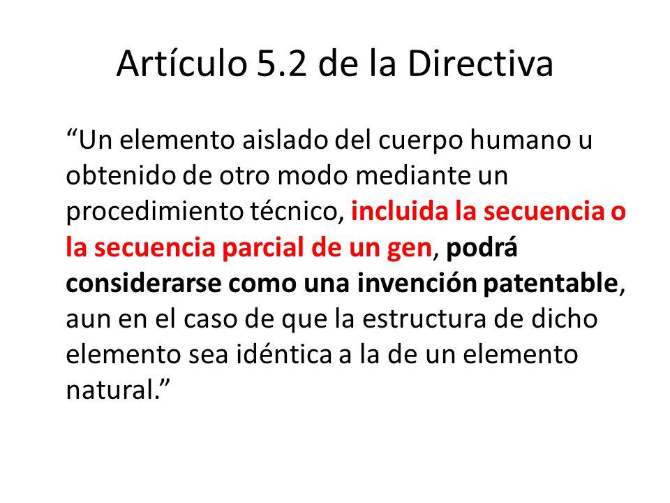 Artículo 5.2 de la Directiva Un elemento aislado del cuerpo humano u obtenido de otro modo mediante un procedimiento técnico, incluida la secuencia o
