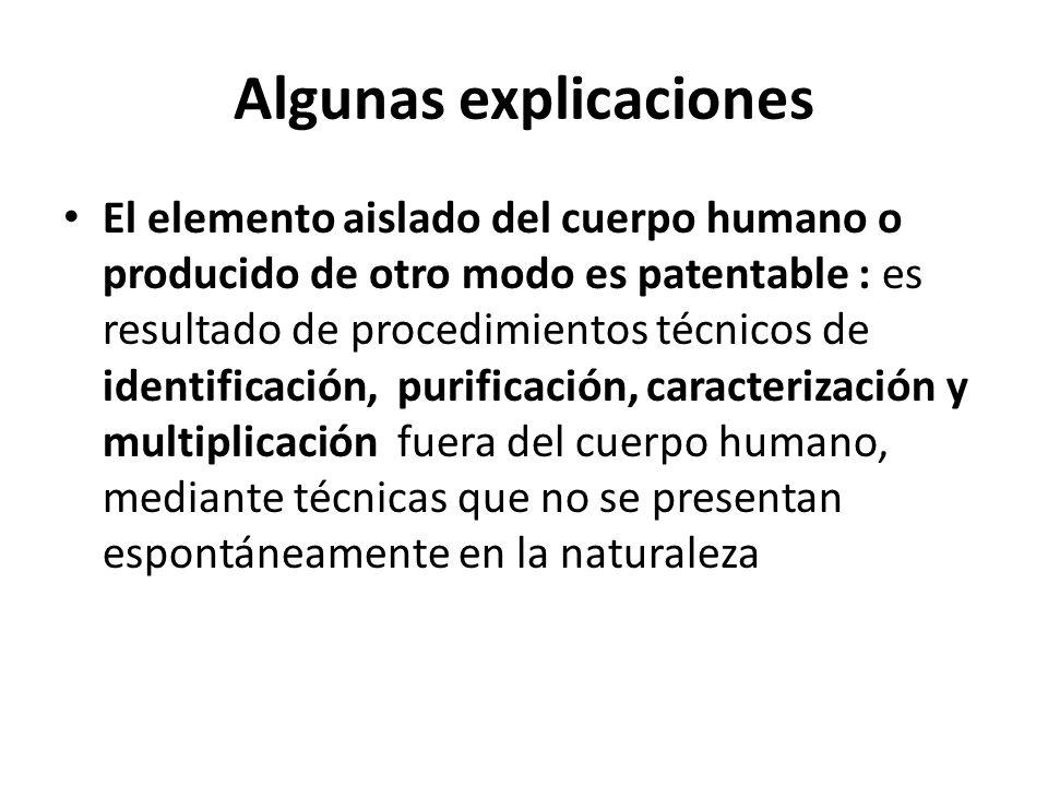 Algunas explicaciones El elemento aislado del cuerpo humano o producido de otro modo es patentable : es resultado de procedimientos técnicos de identi