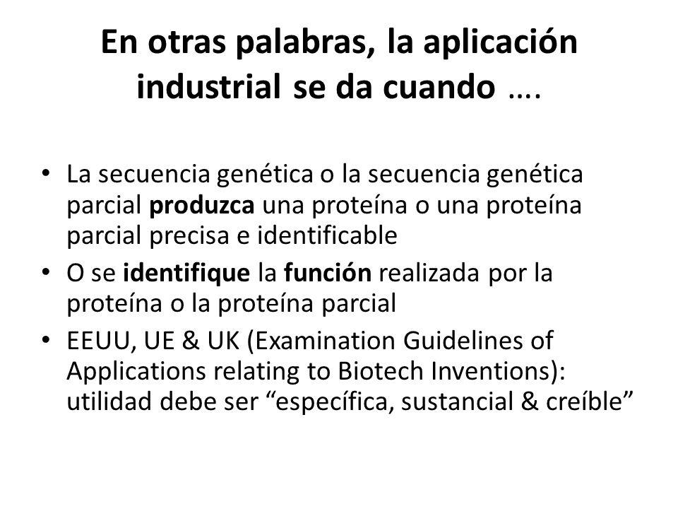 En otras palabras, la aplicación industrial se da cuando …. La secuencia genética o la secuencia genética parcial produzca una proteína o una proteína