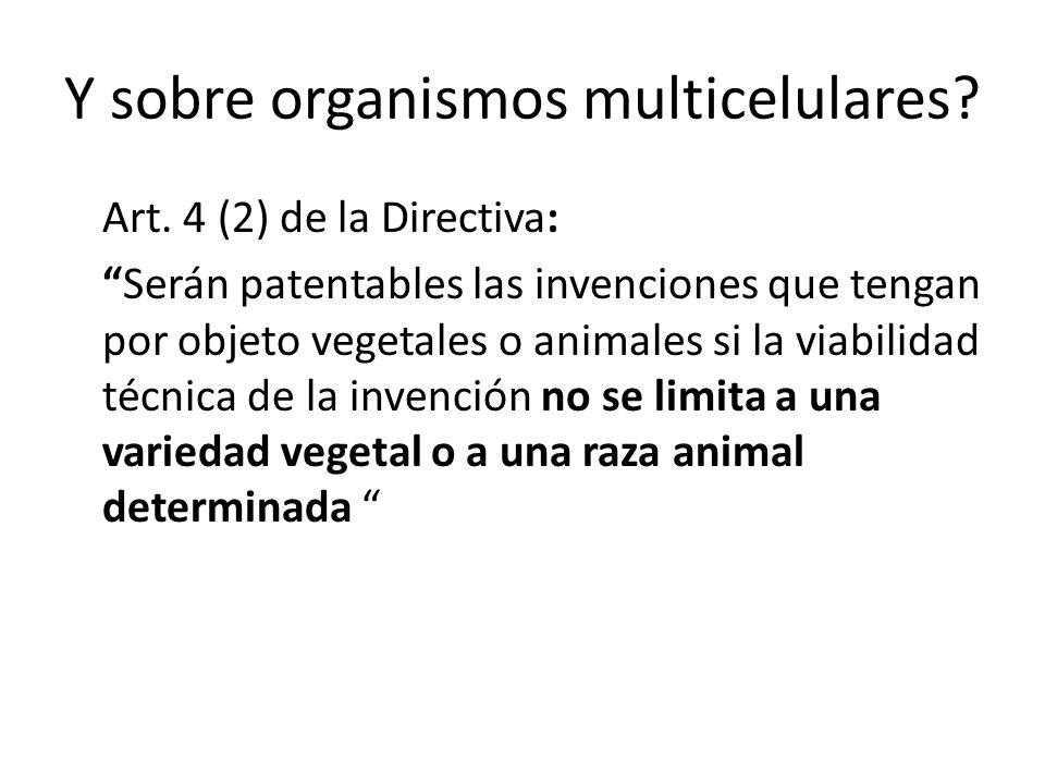 Y sobre organismos multicelulares? Art. 4 (2) de la Directiva: Serán patentables las invenciones que tengan por objeto vegetales o animales si la viab