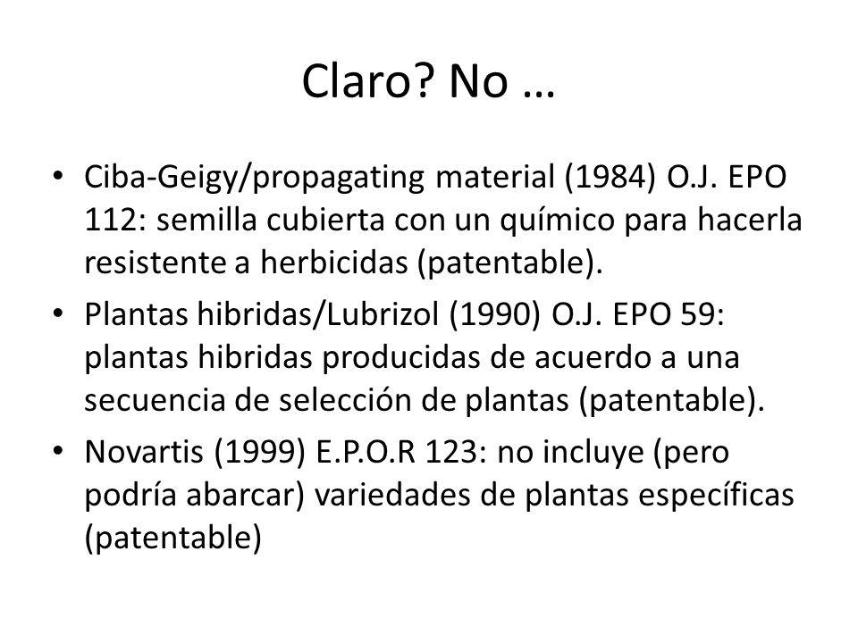 Claro? No … Ciba-Geigy/propagating material (1984) O.J. EPO 112: semilla cubierta con un químico para hacerla resistente a herbicidas (patentable). Pl