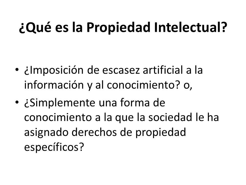 ¿Qué es la Propiedad Intelectual? ¿Imposición de escasez artificial a la información y al conocimiento? o, ¿Simplemente una forma de conocimiento a la
