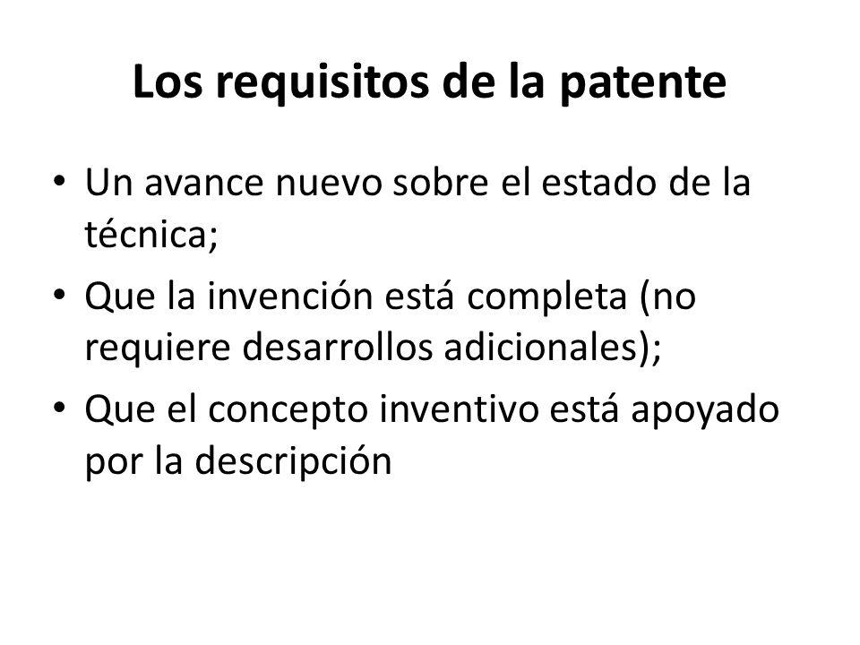 Los requisitos de la patente Un avance nuevo sobre el estado de la técnica; Que la invención está completa (no requiere desarrollos adicionales); Que