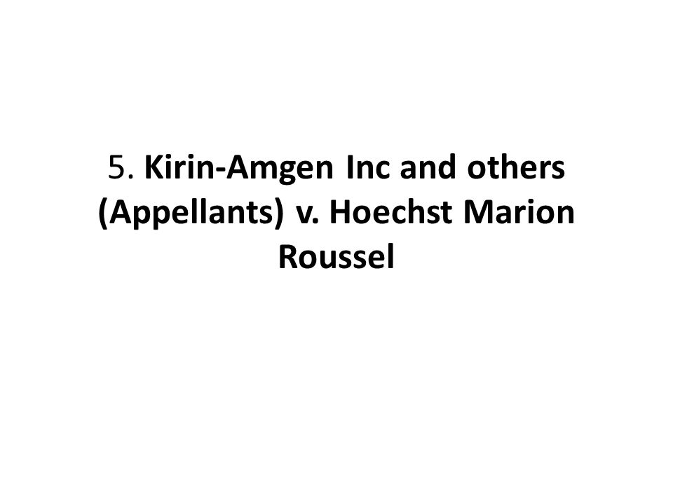 5. Kirin-Amgen Inc and others (Appellants) v. Hoechst Marion Roussel