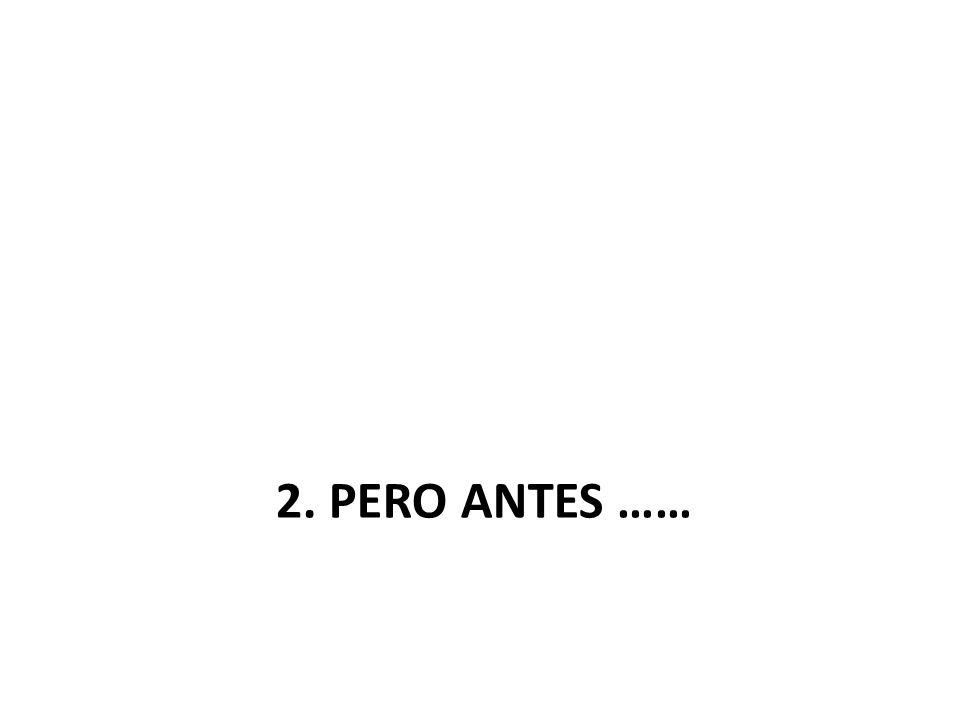 2. PERO ANTES ……