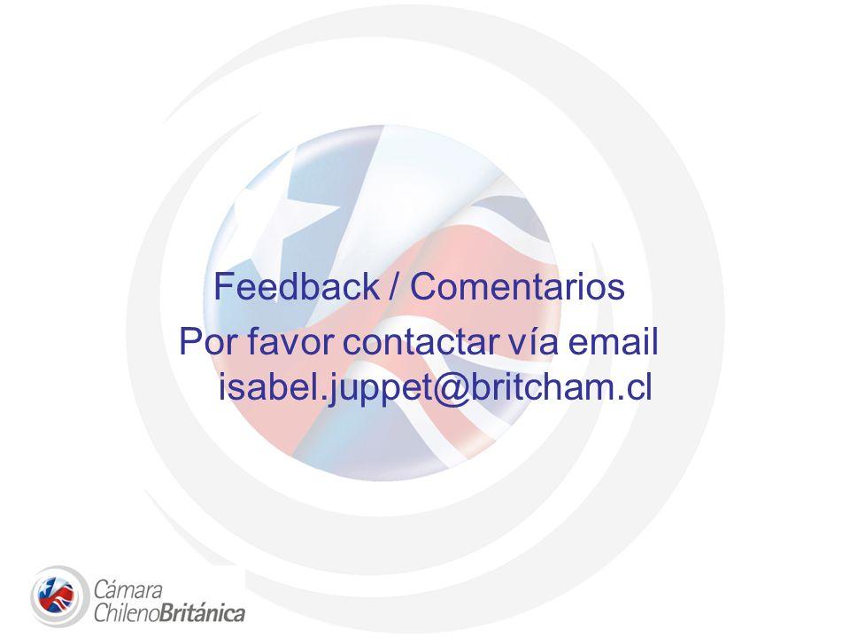 Feedback / Comentarios Por favor contactar vía email isabel.juppet@britcham.cl