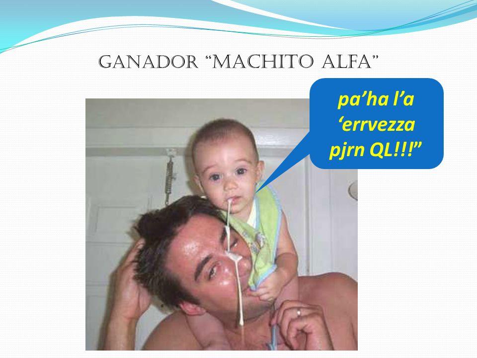 GANADOR Machito Alfa paha la errvezza pjrn QL!!!