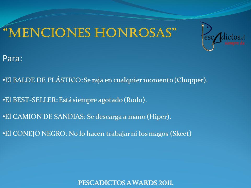 PescAdictos Awards 2011. menciones honrosas Para: El BALDE DE PLÁSTICO: Se raja en cualquier momento (Chopper). El BEST-SELLER: Está siempre agotado (