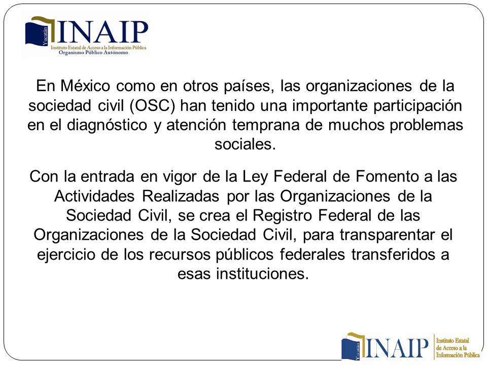 En México como en otros países, las organizaciones de la sociedad civil (OSC) han tenido una importante participación en el diagnóstico y atención temprana de muchos problemas sociales.