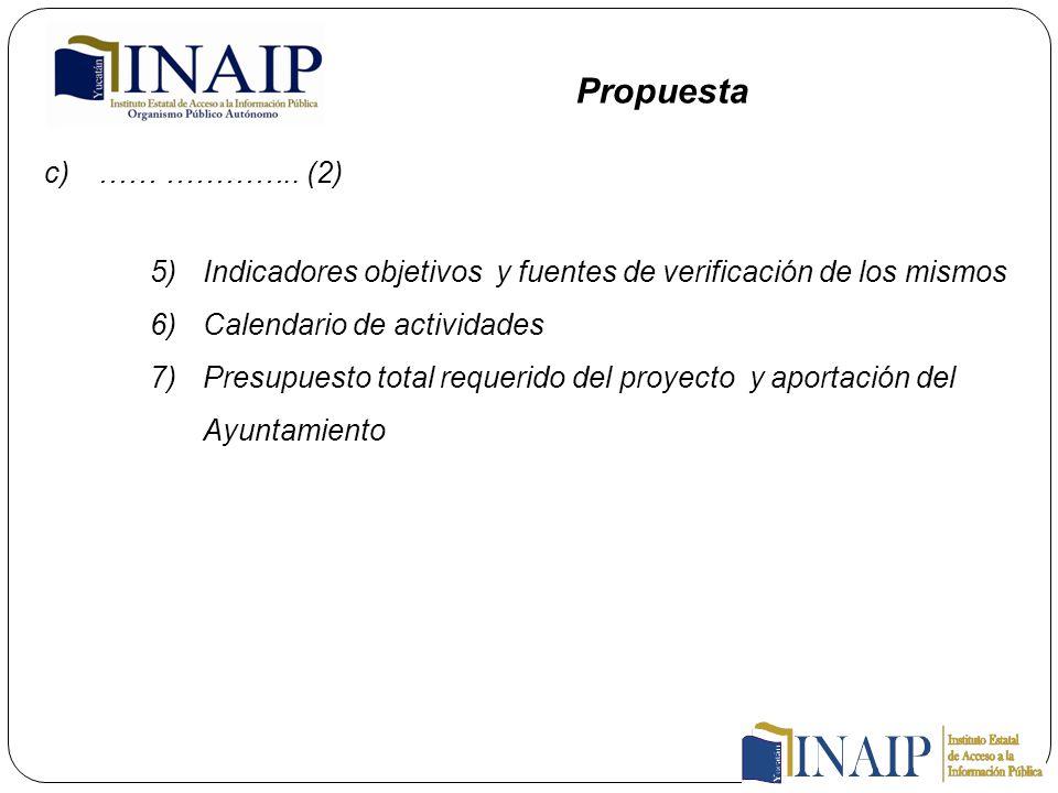 c)…… ………….. (2) 5)Indicadores objetivos y fuentes de verificación de los mismos 6)Calendario de actividades 7)Presupuesto total requerido del proyecto