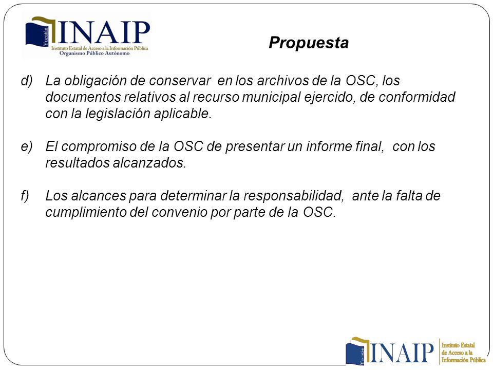 d)La obligación de conservar en los archivos de la OSC, los documentos relativos al recurso municipal ejercido, de conformidad con la legislación aplicable.
