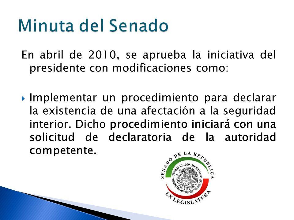 En abril de 2010, se aprueba la iniciativa del presidente con modificaciones como: Implementar un procedimiento para declarar la existencia de una afectación a la seguridad interior.