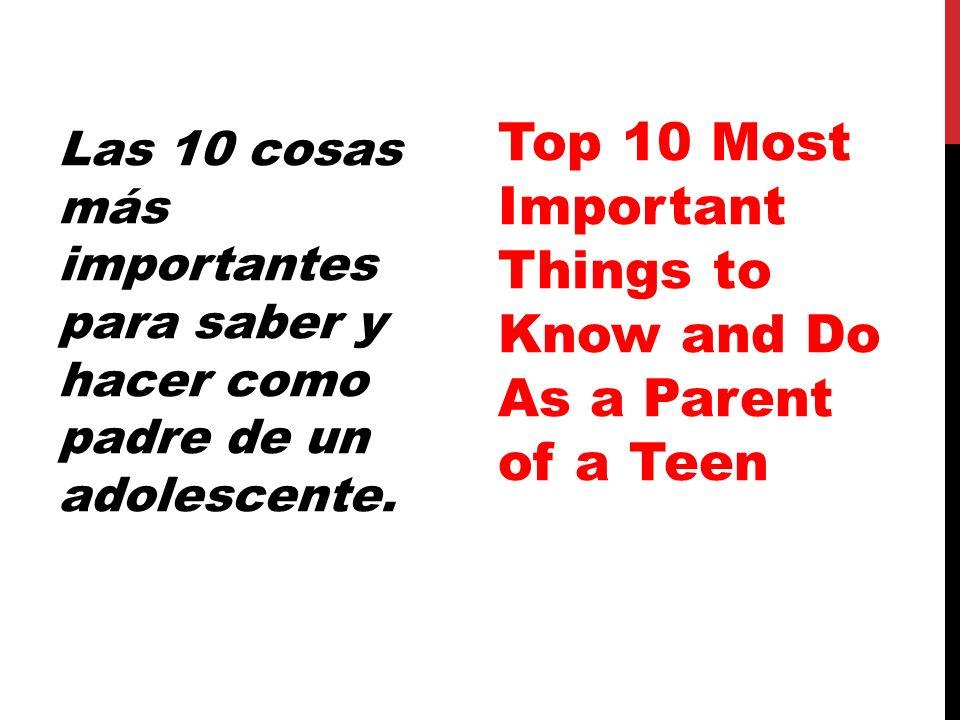 Las 10 cosas más importantes para saber y hacer como padre de un adolescente. Top 10 Most Important Things to Know and Do As a Parent of a Teen