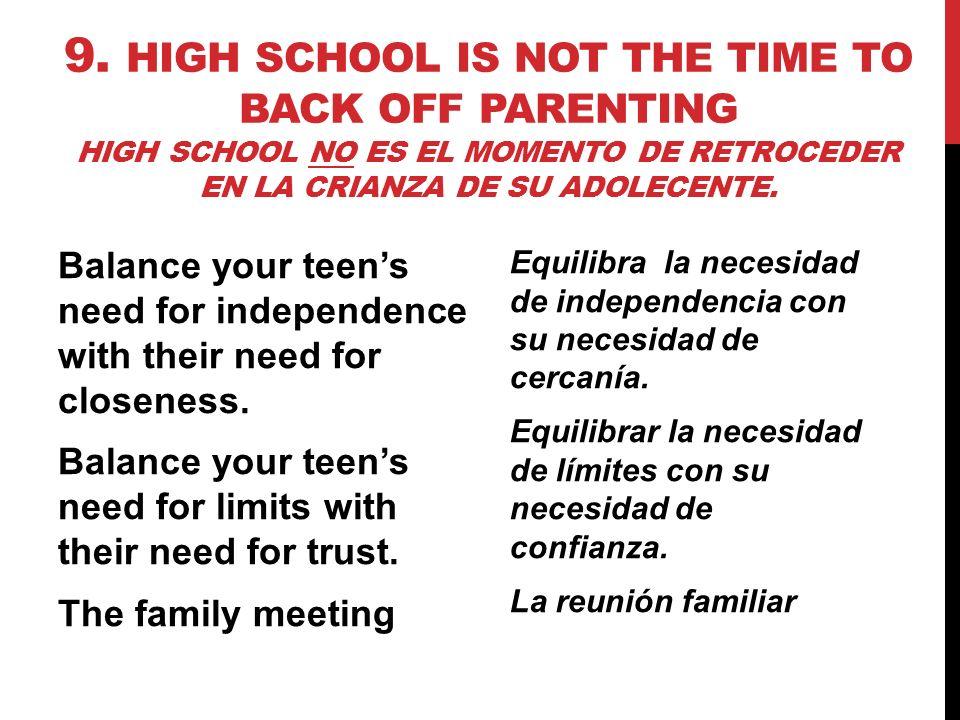 9. HIGH SCHOOL IS NOT THE TIME TO BACK OFF PARENTING HIGH SCHOOL NO ES EL MOMENTO DE RETROCEDER EN LA CRIANZA DE SU ADOLECENTE. Balance your teens nee