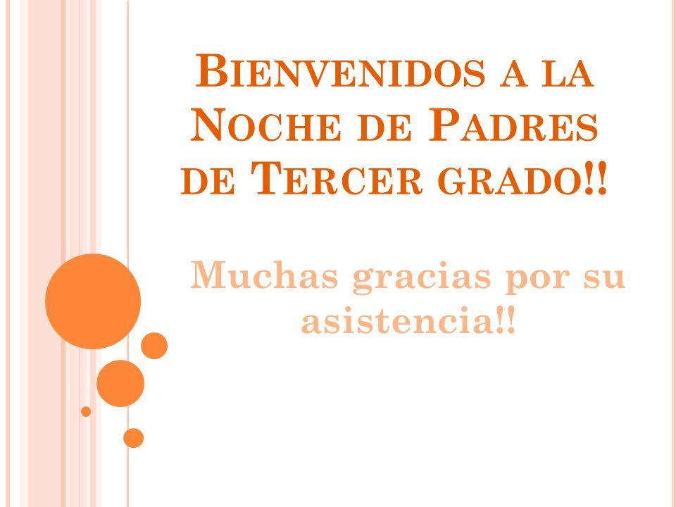 B IENVENIDOS A LA N OCHE DE P ADRES DE T ERCER GRADO !! Muchas gracias por su asistencia!!