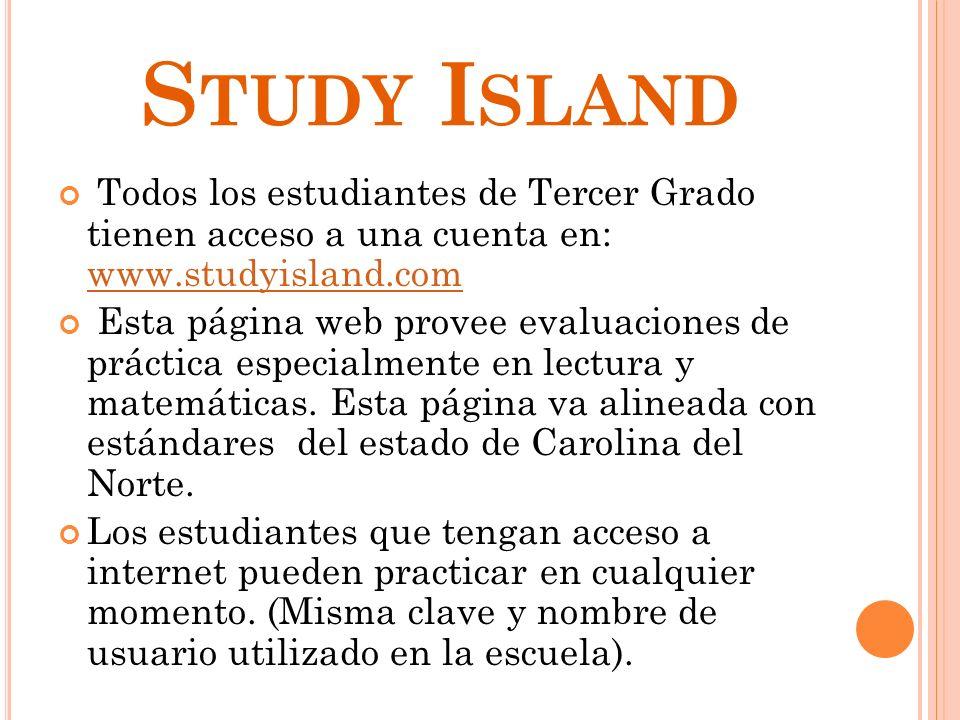 S TUDY I SLAND Todos los estudiantes de Tercer Grado tienen acceso a una cuenta en: www.studyisland.com www.studyisland.com Esta página web provee eva