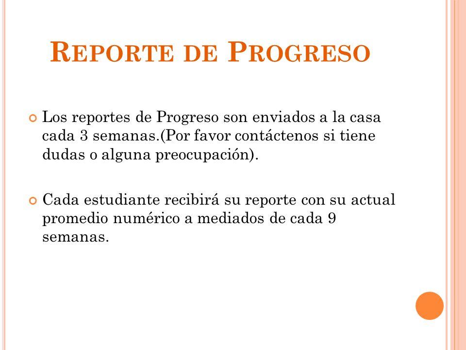 R EPORTE DE P ROGRESO Los reportes de Progreso son enviados a la casa cada 3 semanas.(Por favor contáctenos si tiene dudas o alguna preocupación). Cad