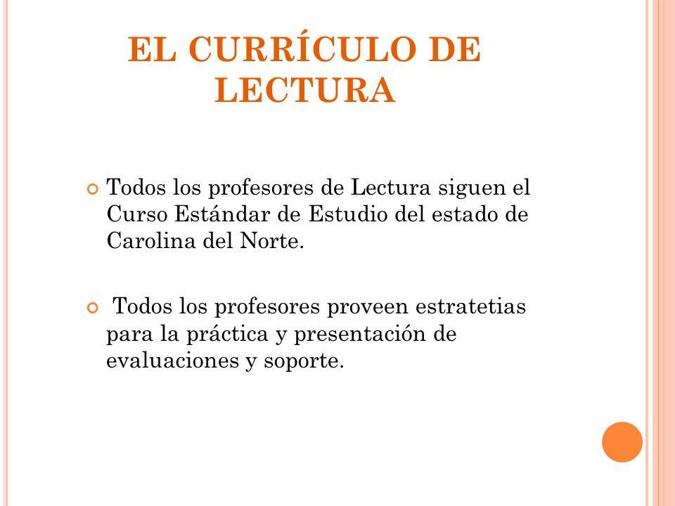 EL CURRÍCULO DE LECTURA Todos los profesores de Lectura siguen el Curso Estándar de Estudio del estado de Carolina del Norte. Todos los profesores pro