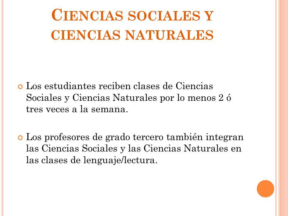 C IENCIAS SOCIALES Y CIENCIAS NATURALES Los estudiantes reciben clases de Ciencias Sociales y Ciencias Naturales por lo menos 2 ó tres veces a la sema