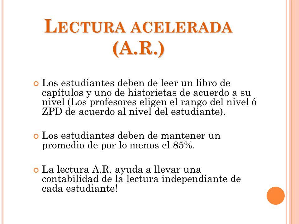 L ECTURA ACELERADA (A.R.) Los estudiantes deben de leer un libro de capítulos y uno de historietas de acuerdo a su nivel (Los profesores eligen el ran