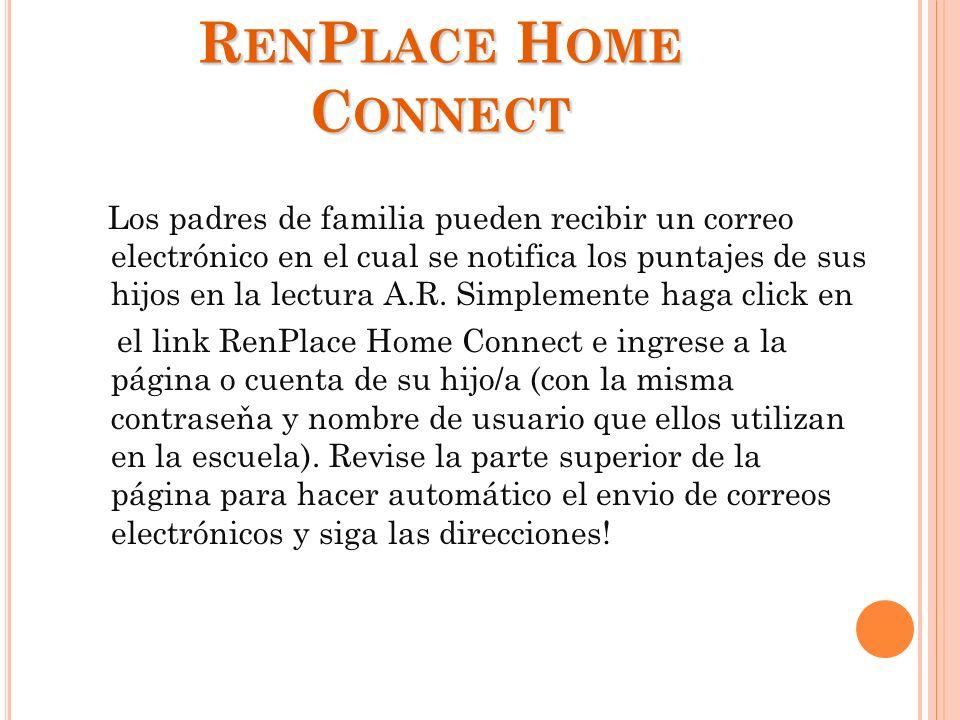 R EN P LACE H OME C ONNECT Los padres de familia pueden recibir un correo electrónico en el cual se notifica los puntajes de sus hijos en la lectura A