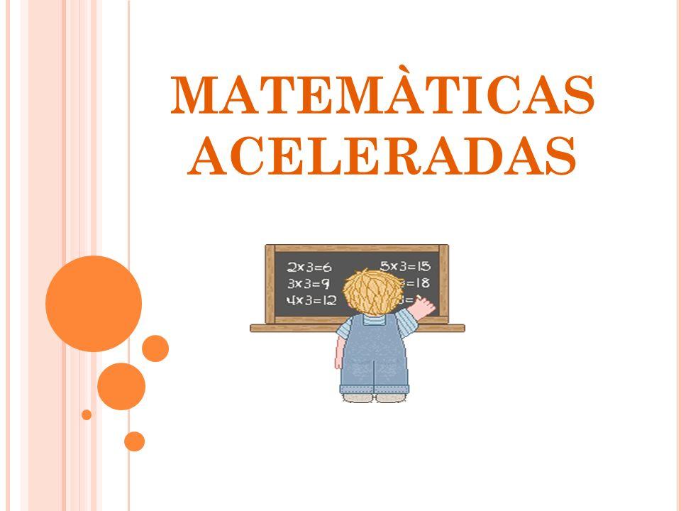 QUÉ SON LAS MATEMÀTICAS ACELERADAS Matemáticas Aceleradas es un programa computarizado (A-Math).