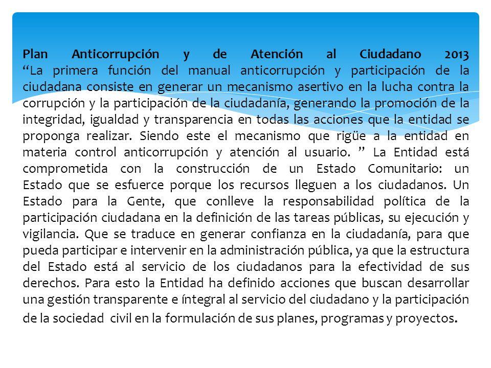 Plan Anticorrupción y de Atención al Ciudadano 2013 La primera función del manual anticorrupción y participación de la ciudadana consiste en generar u