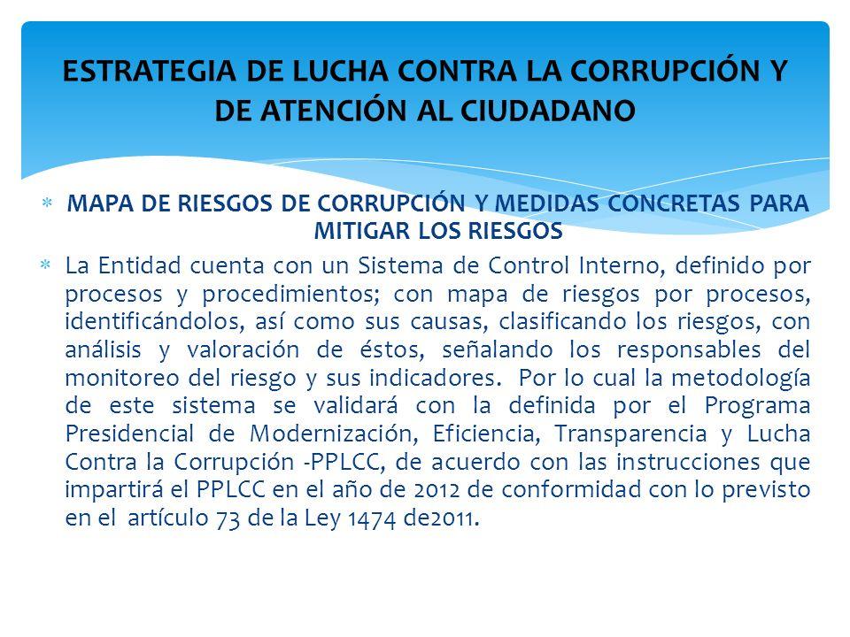 MAPA DE RIESGOS DE CORRUPCIÓN Y MEDIDAS CONCRETAS PARA MITIGAR LOS RIESGOS La Entidad cuenta con un Sistema de Control Interno, definido por procesos